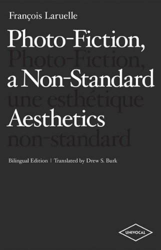Photo-Fiction, a Non-Standard Aesthetics (Univocal) (English and French Edition) by Fran???ois Laruelle (2012-11-01)