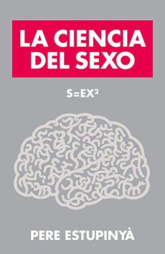 La Ciencia del Sexo (Vintage Espanol) por Pere Estupinya