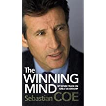 The Winning Mind: What it takes to become a true champion: Developing Inspirational Leadership and Delivering Winning Results