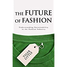 The Future of Fashion: Understanding Sustainability in the Fashion Industry (English Edition)