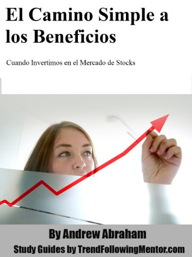 El Camino Simple al Beneficio. Cuando Invertimos en el  Mercado de Stocks (Trend Following Mentor) por Andrew Abraham