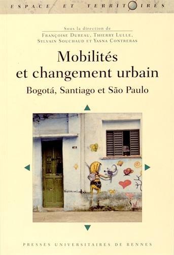 Mobilités et changement urbain : Bogota, Santiago et São Paulo par Françoise Dureau