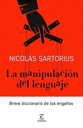 La manipulación del lenguaje: Breve diccionario de los engaños (FUERA DE COLECCIÓN Y ONE SHOT) por Nicolás Sartorius