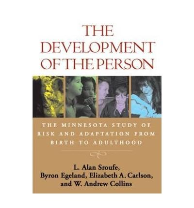 [(The Development of the Person: The Minnesota Study of Risk and Adaptation from Birth to Adulthood)] [ By (author) L. Alan Sroufe, By (author) Byron Egeland, By (author) Elizabeth A. Carlson, By (author) W. Andrew Collins ] [March, 2009]