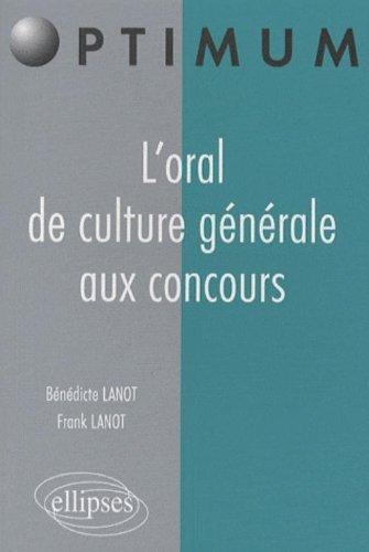 L'oral de Culture Generale Aux Concours by Lanot