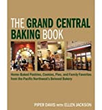 [ THE GRAND CENTRAL BAKING BOOK: BREAKFAST PASTRIES, COOKIES, PIES, AND SATISFYING SAVORIES FROM THE PACIFIC NORTHWEST'S CELEBRATED BAKERY ] By Davis, Piper ( Author ) Oct- 2009 [ Hardcover ]