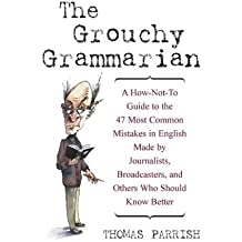 The Grouchy Grammarian: A How-Not-To Guide to the 47 Most Common Mistakes in En by Thomas Parrish (2002-12-24)