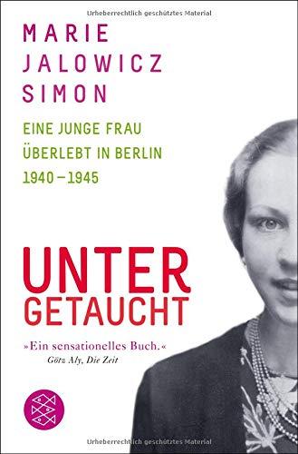 Untergetaucht: Eine junge Frau überlebt in Berlin 1940 - 1945
