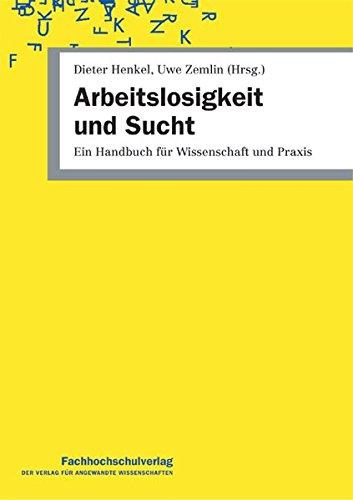 Arbeitslosigkeit und Sucht: Ein Handbuch für Wissenschaft und Praxis