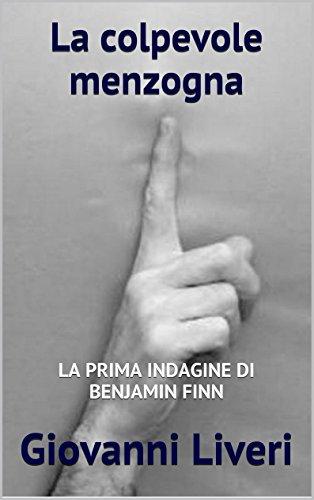 La colpevole menzogna: LA PRIMA INDAGINE DI BENJAMIN FINN (Le indagini di Benjamin Finn Vol. 1) di Giovanni Liveri