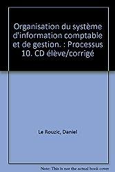 Organisation du système d'information comptable et de gestion. : Processus 10. CD élève/corrigé by Daniel Le Rouzic (2001-09-01)