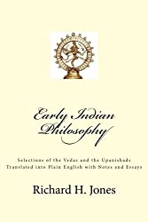 Early Indian Philosophy: Selections of the Vedas and the Upanishads Translated into Plain English with Notes and Essays