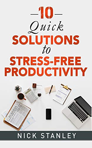 10 Quick Solutions to Stress-Free Productivity (English Edition ...