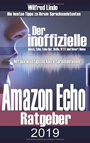 Amazon Echo 2019 - der inoffizielle Ratgeber: Die besten Tipps zu ihrem Sprachassistenten. Alexa, Echo, Echo Dot, Skills und Smart Home Dot Mobile