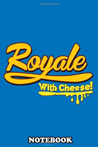 Notebook: Royale With Cheese , Journal for Writing, College Ruled Size 6' x 9', 110 Pages
