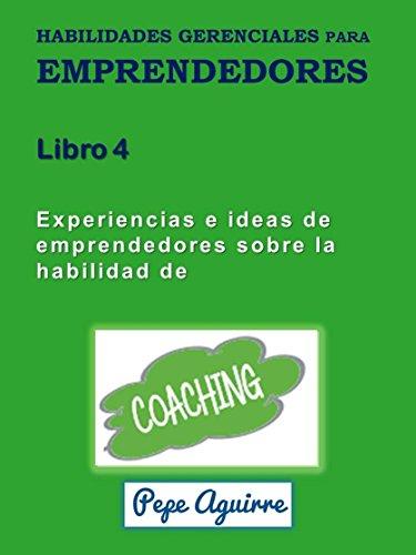 COACHING - Experiencias e ideas de emprendedores  (Habilidades Gerenciales para Emprendedores nº 4) por José Ricardo Aguirre Silva