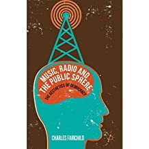 [(Music, Radio and the Public Sphere: The Aesthetics of Democracy)] [Author: Charles Fairchild] published on (August, 2012)