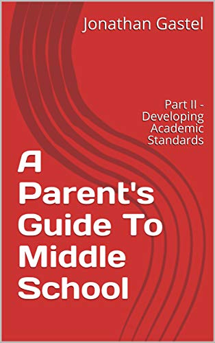 A Parent's Guide To Middle School : Part II -  Developing Academic Standards (English Edition)
