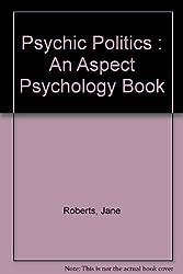 Psychic Politics : An Aspect Psychology Book