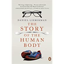 The Story of the Human Body: Evolution, Health and Disease by Daniel Lieberman (2-Oct-2014) Paperback