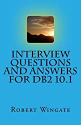 Interview Questions and Answers for DB2 10.1 by Robert Wingate (2012-08-17)