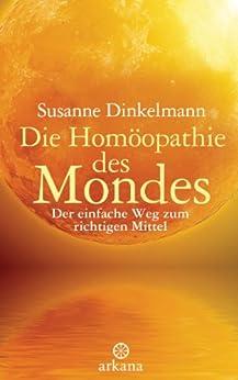 Die Homöopathie des Mondes: Der einfache Weg zum richtigen Mittel