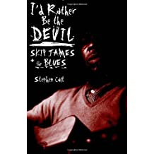 I'd Rather Be the Devil: Skip James and the Blues by Stephen Calt (2008-04-01)