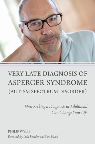 Very Late Diagnosis of Asperger Syndrome (Autism Spectrum Disorder): How Seeking a Diagnosis in Adulthood Can Change Your Life (English Edition) - Philip Kingsley Body