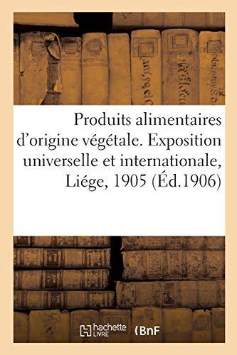 Produits agricoles alimentaires d'origine végétale. Exposition universelle et internationale: Liége, 1905, Groupe VII. Agriculture et horticulture. Classe 39 par Collectif