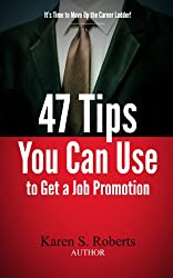 47 Tips You Can Use to Get  a Job Promotion (Career Success Book 1)
