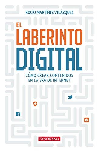 El laberinto digital: Cómo crear contenidos en la era de internet (Panorama Divulgación)