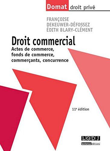 Droit commercial. Actes de commerce, fonds de commerce, commerçants, concurrence, 11ème Ed.