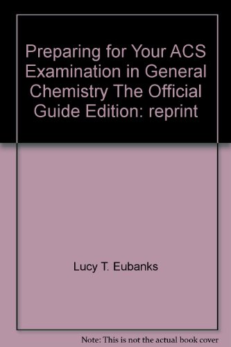 Preparing for Your ACS Examination in General Chemistry The Official Guide Edition: reprint