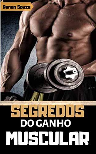 Segredos do Ganho Muscular : VOCÊ ESTÁ PRESTES A DESCOBRIR COMO GANHAR MASSA MUSCULAR PESADA QUE VAI FAZER VOCÊ SER INVEJADO POR OUTROS FREQUENTADORES DA ACADEMIA! (Portuguese Edition)