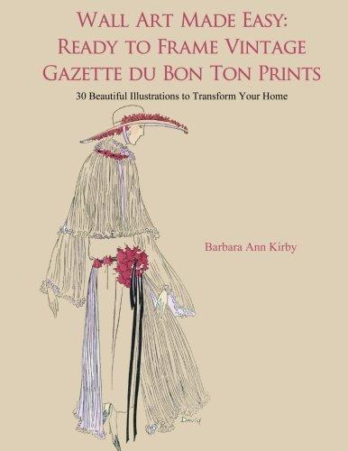 Wall Art Made Easy: Ready to Frame Vintage Gazette du Bon Ton Prints: 30 Beautiful Illustrations to Transform Your Home (Frames Ton)