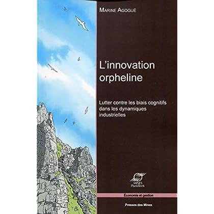 L'innovation orpheline: Lutter contre les biais cognitifs dans les dynamiques industrielles.