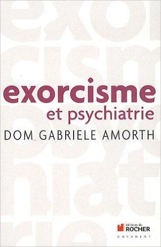 Exorcisme et psychiatrie de Gabriele Amorth,Monique Ségaricci (Traduction) ( 14 avril 2011 )