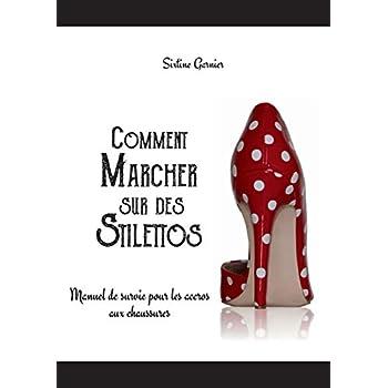 Comment marcher sur des stilettos : Manuel de survie pour les accros aux chaussures