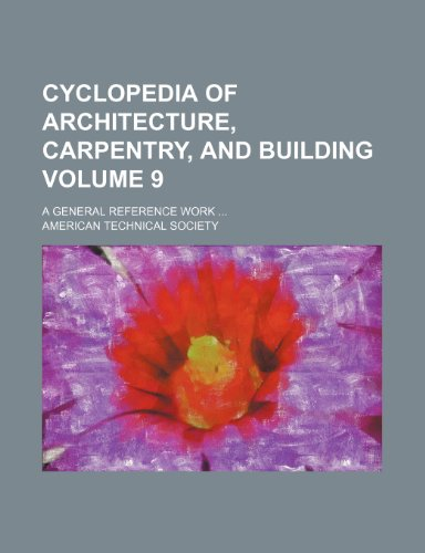 Cyclopedia of architecture, carpentry, and building Volume 9; a general reference work