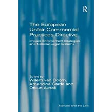 The European Unfair Commercial Practices Directive: Impact, Enforcement Strategies and National Legal Systems