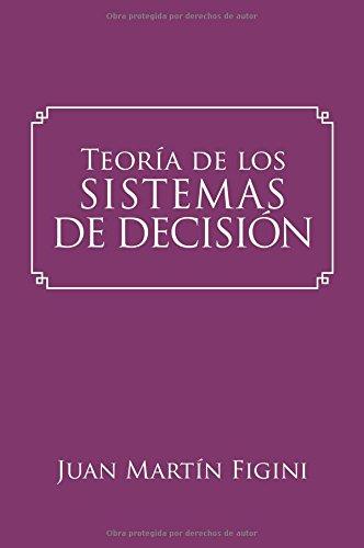 Teoría de los Sistemas de Decisión: Un modelo basado en los sistemas mentales por Juan Martín Figini