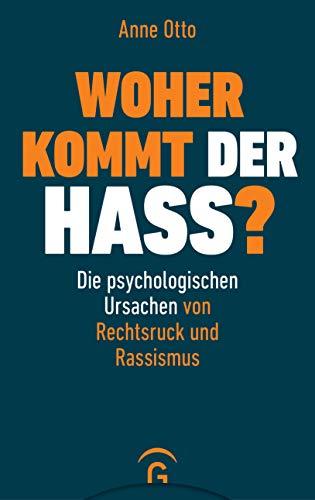 Woher kommt der Hass?: Die psychologischen Ursachen von Rechtsruck und Rassismus