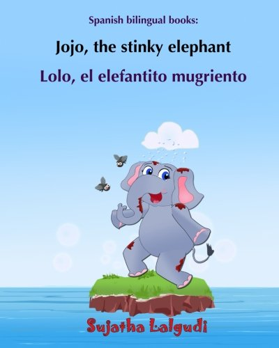 Spanish bilingual books: Lolo, el elefantito mugriento: English and Spanish Edition, (Dual Language Books for children - English/Spanish), bilingual children's books, Bilingual par Sujatha Lalgudi