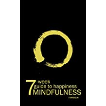 "Mindfulness: 7-Week Guide To Happiness (Free ""49 Daily and 7 Weekly Gratitude, Affirmations and Contemplation Journal"" Inside) (English Edition)"