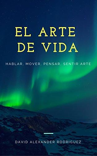El Arte De Vida: Hablar, Mover, Pensar, Sentir Arte por David Alexander Rodriguez
