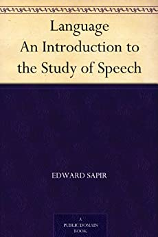 Language An Introduction to the Study of Speech (English Edition)