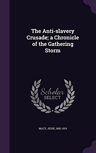 The Anti-slavery Crusade; a Chronicle of the Gathering Storm