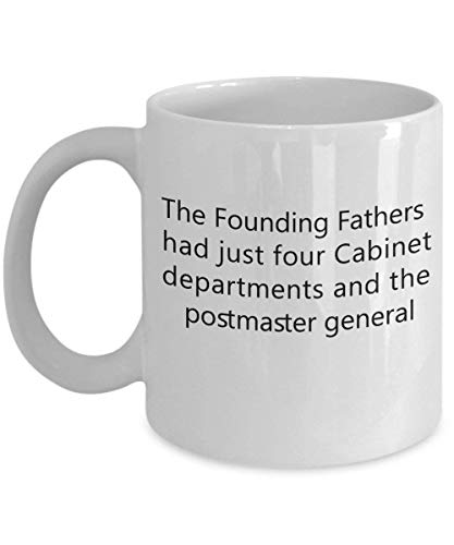 The Founding Fathers had just four Cabinet departments and the postmaster general 11 OZ Coffee Mug - A Cabinet Maker Ceramic Cup Gift for Cabinet M - Tea Maker Beste Iced