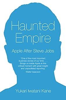 Haunted Empire: Apple After Steve Jobs von [Kane, Yukari Iwatani]