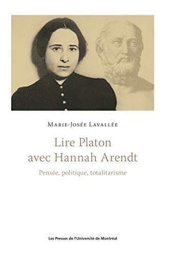 Lire Platon avec Hannah Arendt: Pensée, politique, totalitarisme par Marie-Josée Lavallée